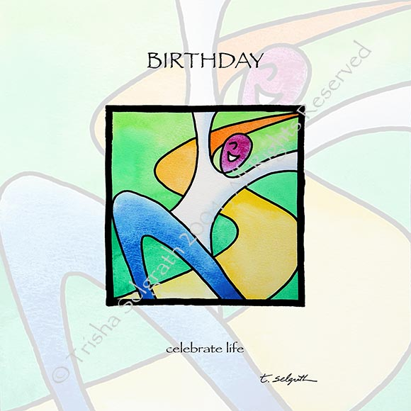 Birthday- celedrate life. 12 inches by 12 inches high quality art printed with archival ink on thick paper, ready to frame.