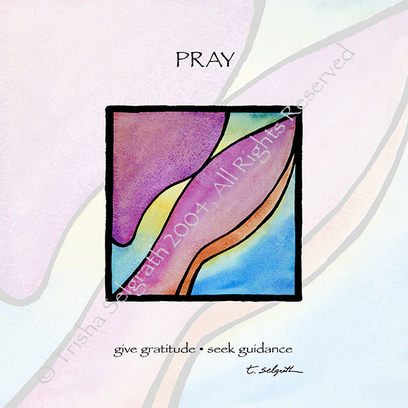 Pray- give gratitude, seek guidance. 12 inches by 12 inches high quality art printed with archival ink on thick paper, ready to frame.