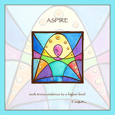 Aspire- seek transcendence to a higher level. 10x10 inch adhesive art