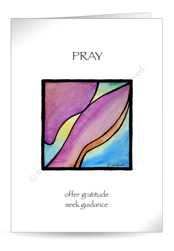 Pray- give gratitude, seek guidance. 5x7 Greeting cards, blank inside.
